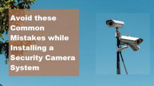 CCTV Installation mistakes to avoid